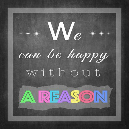 reason: We can be happy without reason - inspirational words Stock Photo