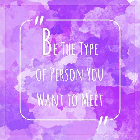 proposito: Sea el tipo de persona que deseas conocer - cita de la motivación Foto de archivo