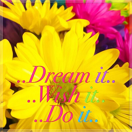 Motivational Inspirational Quote - Dream it, wish it, do it