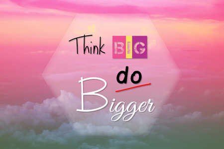 Inspirational quotes - Think big do bigger