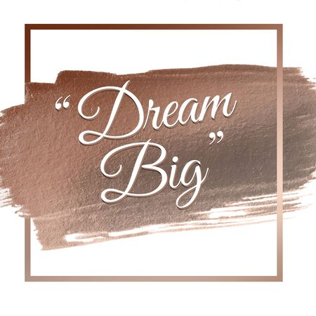 dream big words on rose gold acrylic stroke