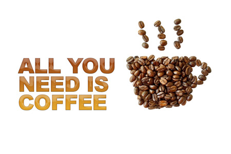 word all you need is coffee with coffee beans, coffee cup shape on white background Stock Photo