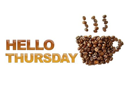thursday: word Hello Thursday with coffee beans, coffee cup shape on white background