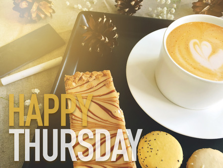 thursday: Happy Thursday word on coffee with dessert background