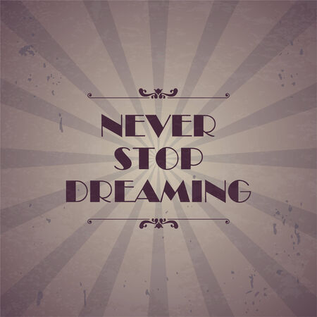 Quote Typographical Background, vector design. Never stop dreaming  Illustration