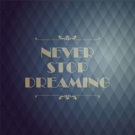 Quote Typographical Background. Never stop dreaming.  Geometric shapes. With the effect of the spectrum