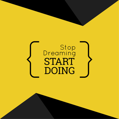background black: Inspirational quote. Stop dreaming start doing. wise saying in brackets