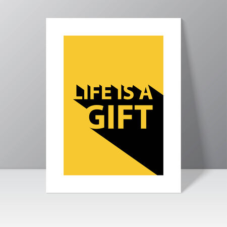 message box: Inspirational quote. Life is a gift. wise saying with a long shadow. poster in  frame standing on  wall. mock up Illustration