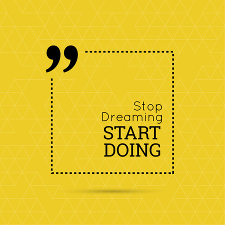 texts: Inspirational quote. Stop dreaming start doing. wise saying in square