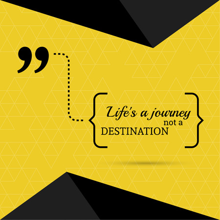 bracket: Inspirational quote. Life is a journey not a destination. wise saying in brackets