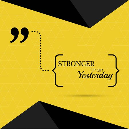 stronger: Inspirational quote. Stronger than yesterday. wise saying in brackets