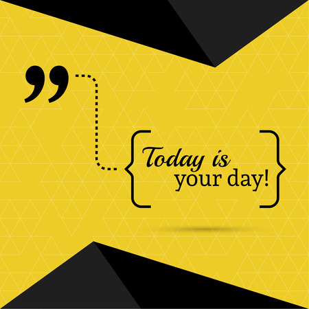Inspirational quote. Today is your day. wise saying in brackets