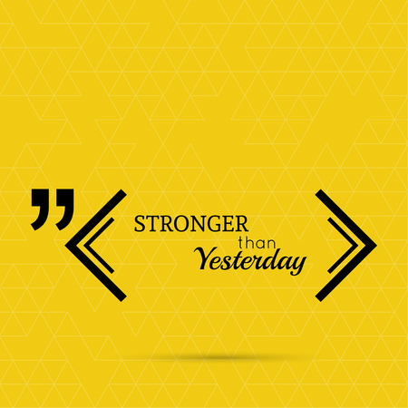 testimonials: Inspirational quote, Stronger than yesterday. wise saying in square