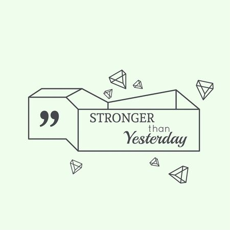 stronger: Inspirational quote. Stronger than yesterday. wise saying in square