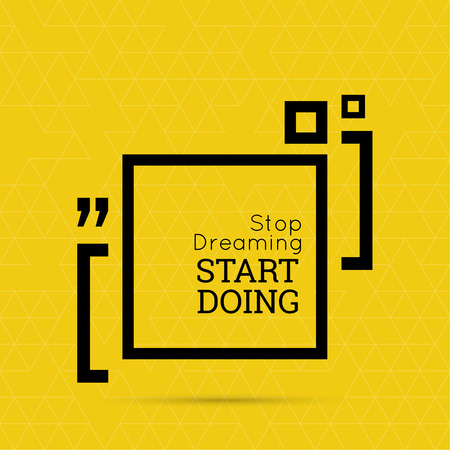 testimonials: Inspirational quote. Stop dreaming start doing. wise saying in square