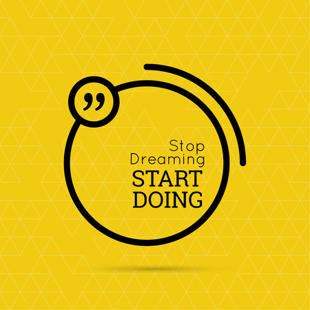 quote: Inspirational quote. Stop dreaming start doing. wise saying in square