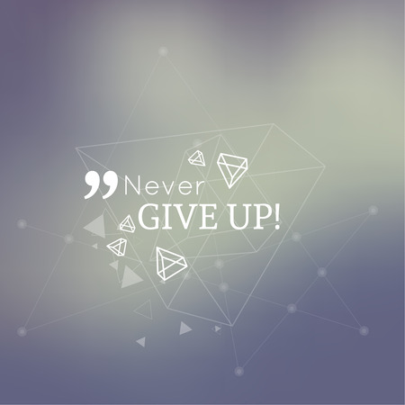scattering: Abstract neat Blurred Background. Inspirational quote. Never give up. wise saying in square. Lines and low polygonal scattering elements. Illustration