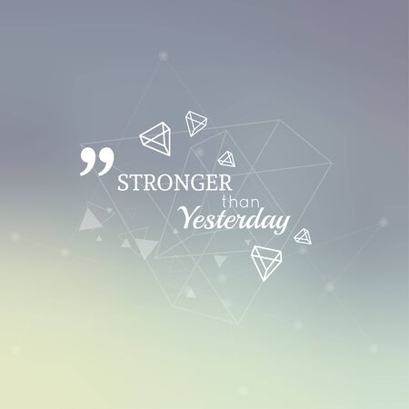 stronger: Abstract neat Blurred Background. Inspirational quote. Stronger than yesterday. wise saying in square. Lines and low polygonal scattering elements.