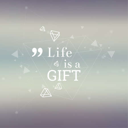 discussion: Abstract neat Blurred Background. Inspirational quote. Life is a gift. wise saying in square. Lines and low polygonal scattering elements. Illustration