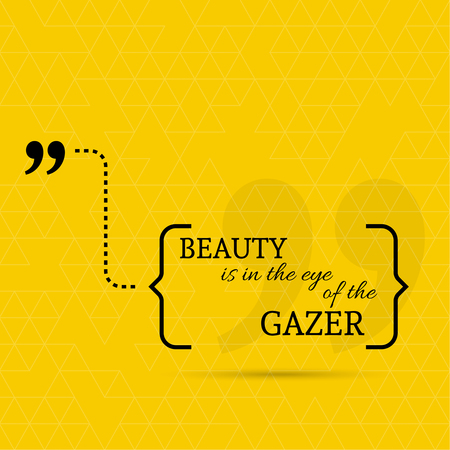 gazer: Inspirational quote. Beauty is in the eye of the gazer. wise saying in brackets
