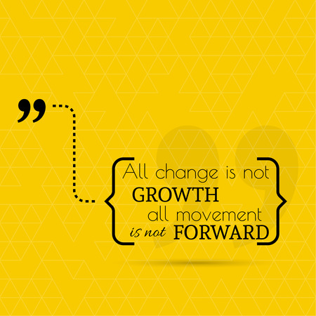encouraging: Inspirational quote. All change is not growth all movement is not forward. wise saying in brackets