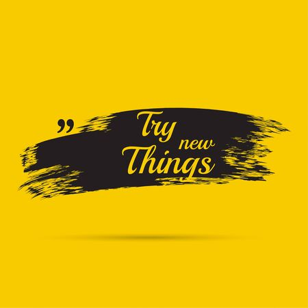 Inspirational quote. Try new Things. wise saying with black brush stroke