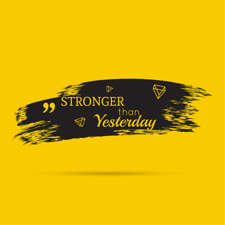 stronger: Inspirational quote. Stronger than yesterday.  wise saying with black brush stroke