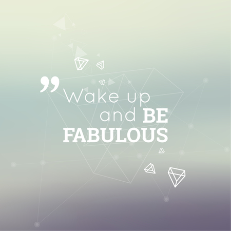 scattering: Abstract neat Blurred Background. Inspirational quote. Wake up and be fabulous. wise saying in square. Lines and low polygonal scattering elements.