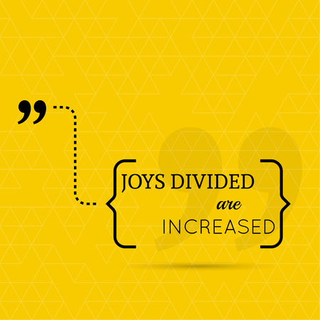 joys: Inspirational quote. Joys divided are increased. wise saying in brackets Illustration
