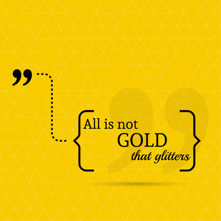 all in: Inspirational quote. All is not gold that glitters. wise saying in brackets