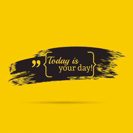 brush stroke: Inspirational quote. Today is your day. wise saying with black brush stroke
