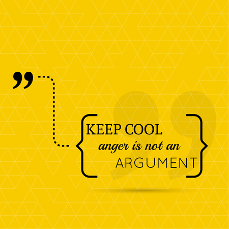 argument: Inspirational quote. Keep cool, anger is not an argument. wise saying in brackets Illustration