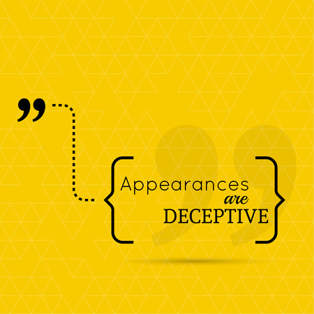 deceptive: Inspirational quote. Appearances are deceptive. wise saying in brackets Illustration