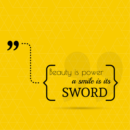 beauty smile: Inspirational quote. Beauty is power a smile is its sword. wise saying in brackets