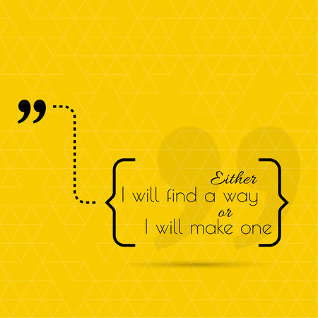 either: Inspirational quote. Either I will find a way, or I will make one. wise saying in brackets