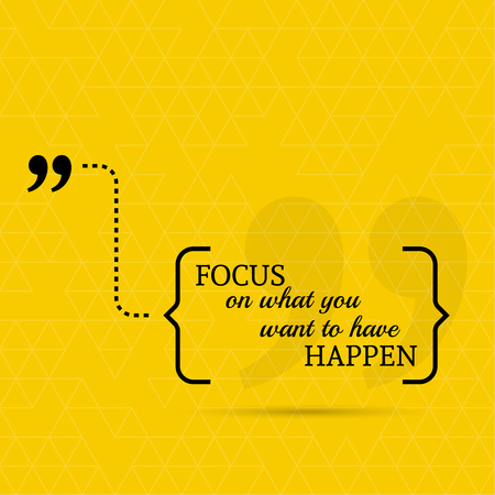 bubble: Inspirational quote. Focus on what you want to have happen. wise saying in brackets Illustration