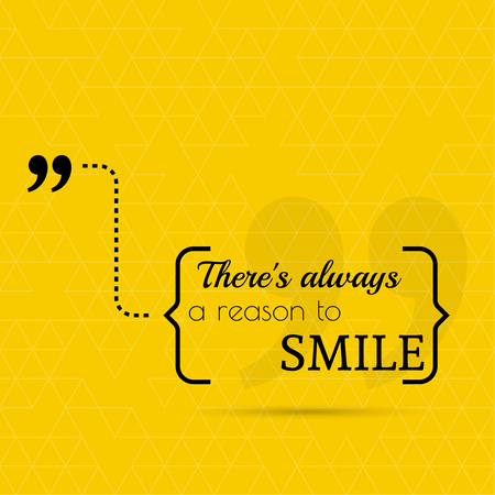 inspiration: Inspirational quote. There is always a reason to smile. wise saying in brackets Illustration