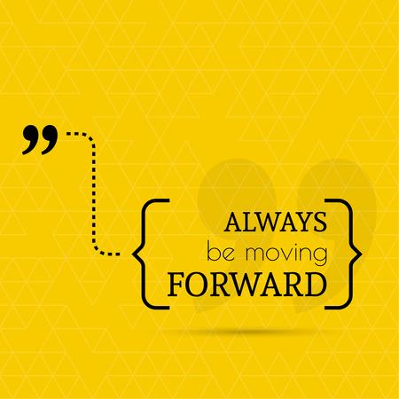Citation inspirée. Soyez toujours aller de l'avant. sage dicton entre parenthèses