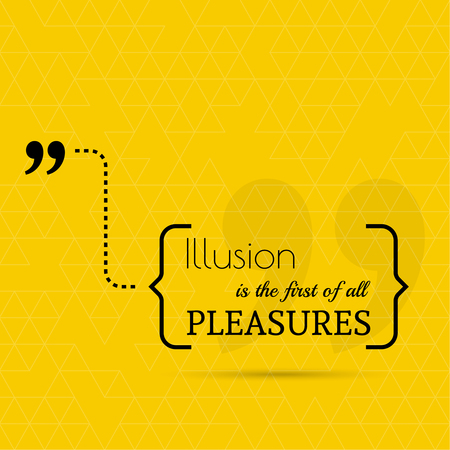 pleasures: Inspirational quote. Illusion is the first of all pleasures. wise saying in brackets Illustration