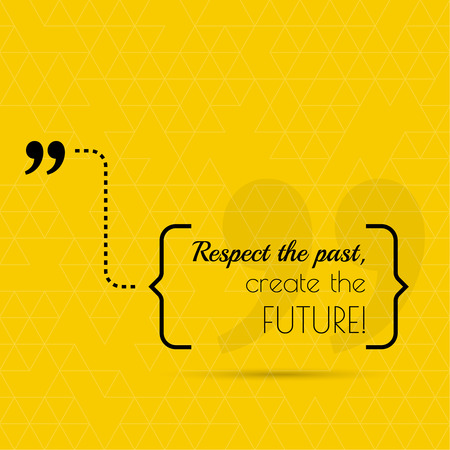 respect: Inspirational quote.  Respect the past, create the future. wise saying in brackets Illustration