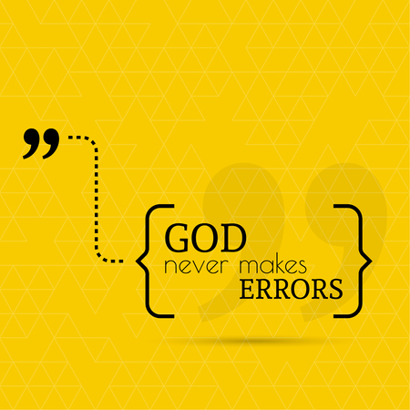 errors: Inspirational quote. God never makes errors. wise saying in brackets