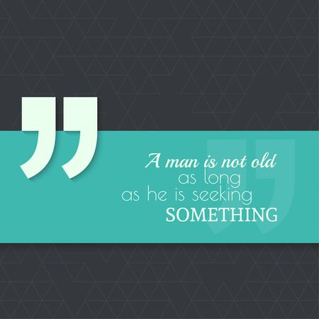 seeking: Inspirational quote. A man is not old as long as he is seeking something. wise saying with green banner Illustration