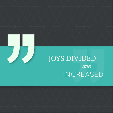 joys: Inspirational quote. Joys divided are increased. wise saying with green banner