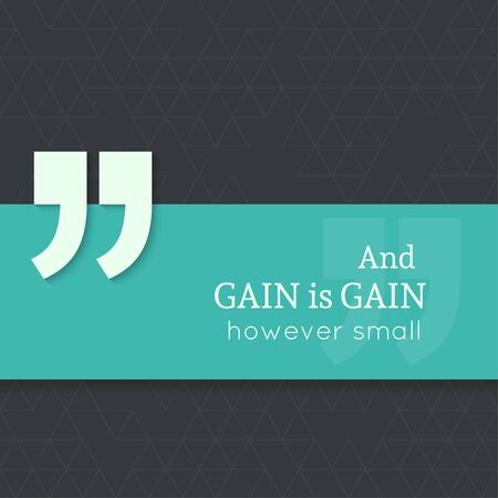 however: Inspirational quote. And gain is gain, however small. wise saying with green banner