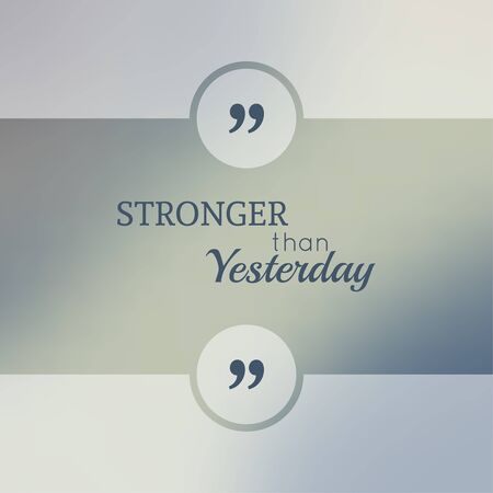 stronger: Abstract Blurred Background. Inspirational quote. wise saying in square. for web, mobile app. Stronger than yesterday.