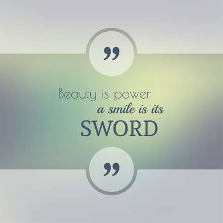 beauty smile: Abstract Blurred Background. Inspirational quote. wise saying in square. for web, mobile app. Beauty is power, a smile is its sword. Illustration