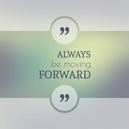 moving forward: Abstract Blurred Background. Inspirational quote. wise saying in square. for web, mobile app. Always be moving forward