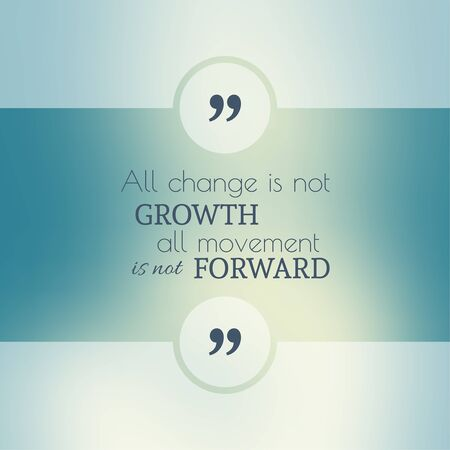 Abstract Blurred Background. Inspirational quote. wise saying in square. for web, mobile app. All change is not growth, all movement is not forward Векторная Иллюстрация