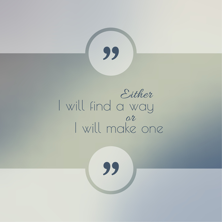 either: Abstract Blurred Background. Inspirational quote. wise saying in square. for web, mobile app. Either I will find a way, or I will make one