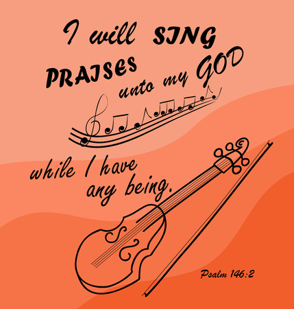 praise god: Bible verse I Will sing to God while I am with the violin Illustration